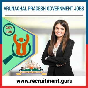 Govt Jobs in Arunachal Pradesh, Recruitment Notifications 2017 18