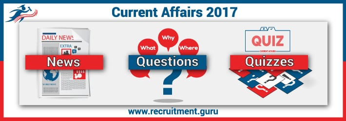 Current Affairs 2017 News, Questions, Quiz, PDF for IBPS, RRB, Others